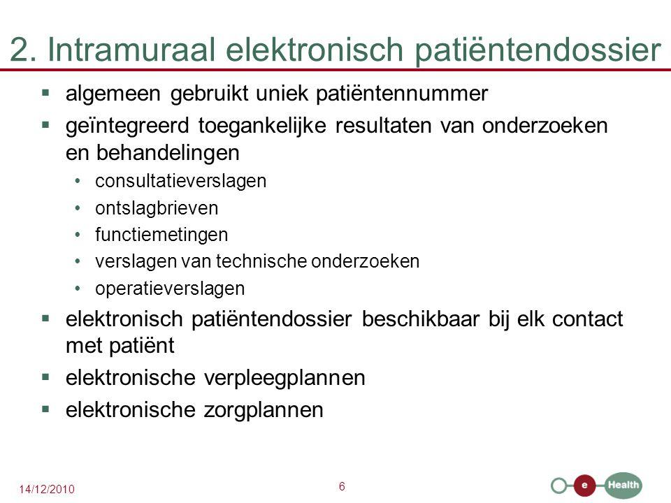6 14/12/2010 2. Intramuraal elektronisch patiëntendossier  algemeen gebruikt uniek patiëntennummer  geïntegreerd toegankelijke resultaten van onderz