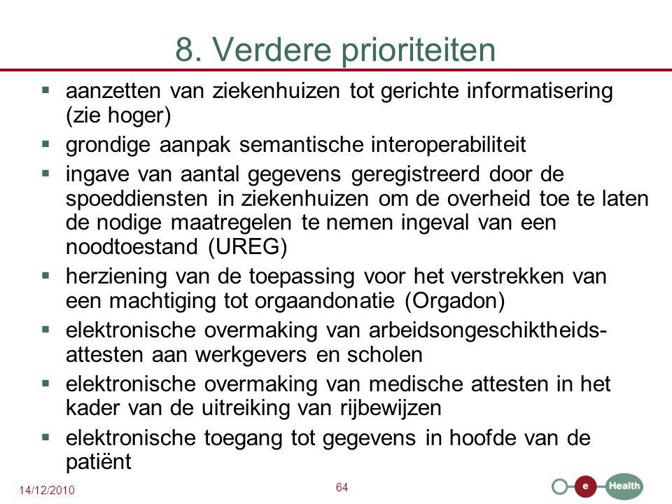 64 14/12/2010 8. Verdere prioriteiten  aanzetten van ziekenhuizen tot gerichte informatisering (zie hoger)  grondige aanpak semantische interoperabi