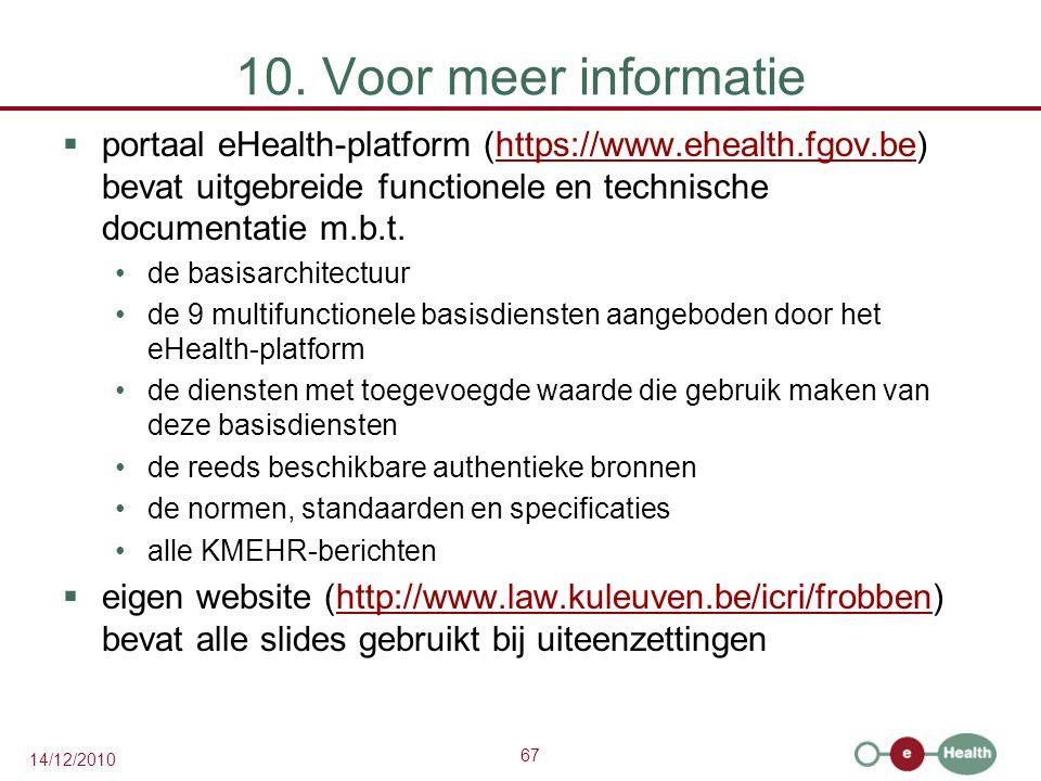 67 14/12/2010 10. Voor meer informatie  portaal eHealth-platform (https://www.ehealth.fgov.be) bevat uitgebreide functionele en technische documentat