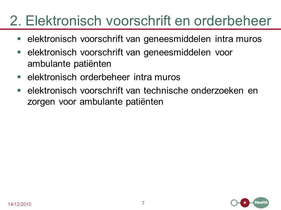 7 14/12/2010 2. Elektronisch voorschrift en orderbeheer  elektronisch voorschrift van geneesmiddelen intra muros  elektronisch voorschrift van genee