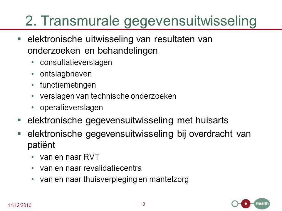 8 14/12/2010 2. Transmurale gegevensuitwisseling  elektronische uitwisseling van resultaten van onderzoeken en behandelingen consultatieverslagen ont