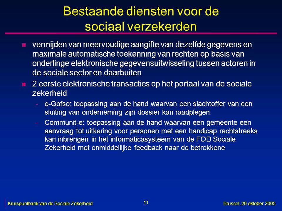 11 Kruispuntbank van de Sociale ZekerheidBrussel, 26 oktober 2005 Bestaande diensten voor de sociaal verzekerden n vermijden van meervoudige aangifte
