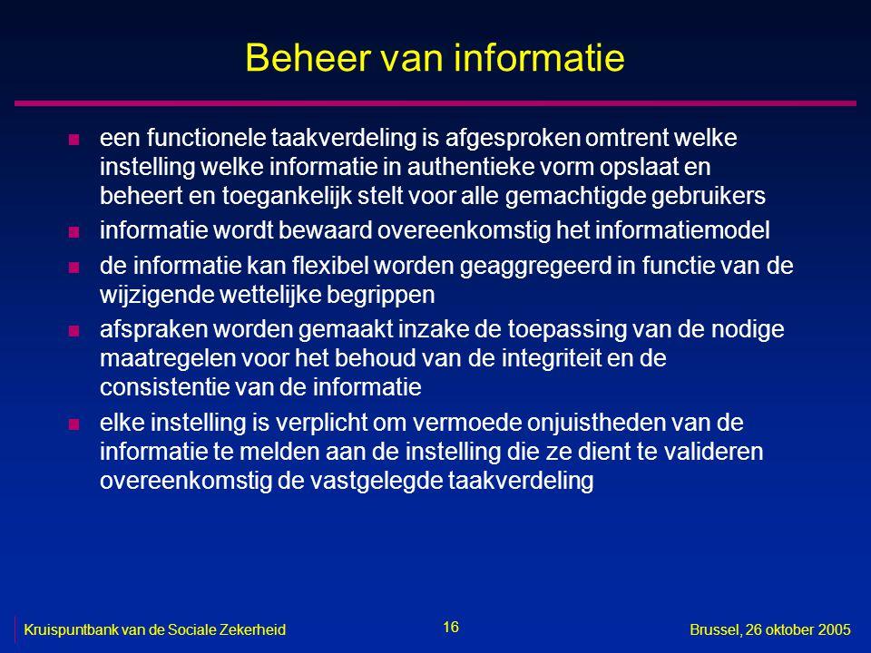 16 Kruispuntbank van de Sociale ZekerheidBrussel, 26 oktober 2005 Beheer van informatie n een functionele taakverdeling is afgesproken omtrent welke i