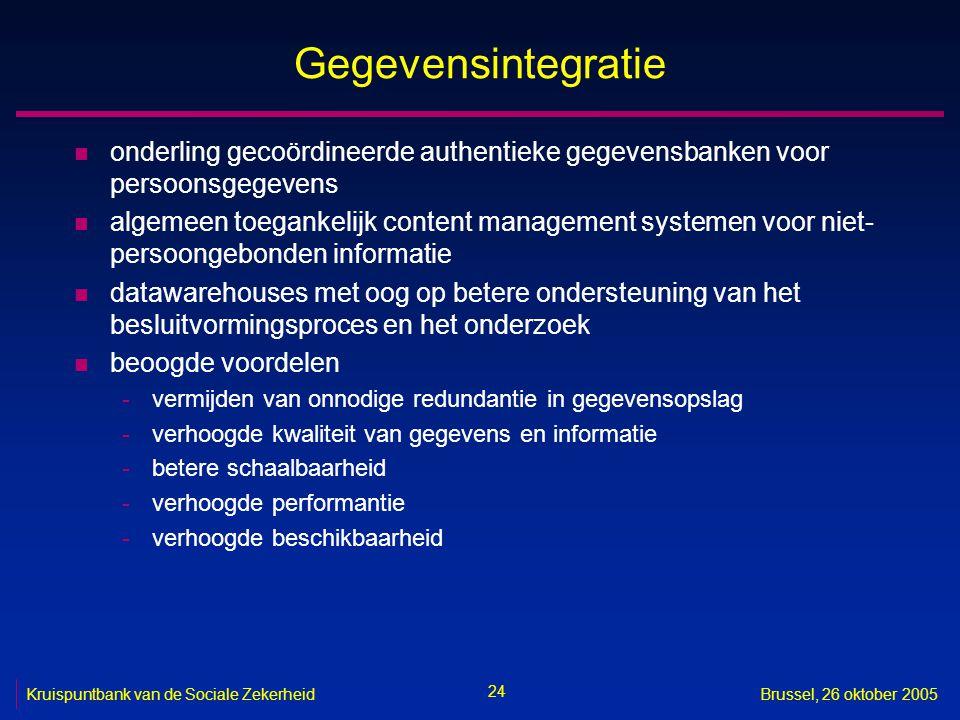 24 Kruispuntbank van de Sociale ZekerheidBrussel, 26 oktober 2005 Gegevensintegratie n onderling gecoördineerde authentieke gegevensbanken voor persoo