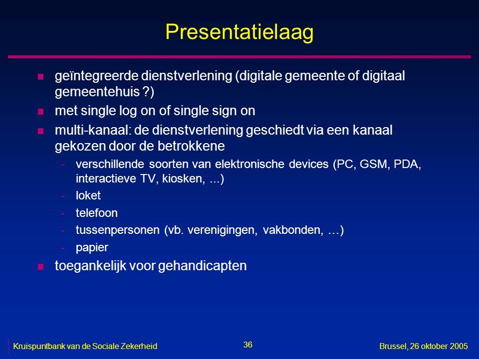 36 Kruispuntbank van de Sociale ZekerheidBrussel, 26 oktober 2005 Presentatielaag n geïntegreerde dienstverlening (digitale gemeente of digitaal gemee