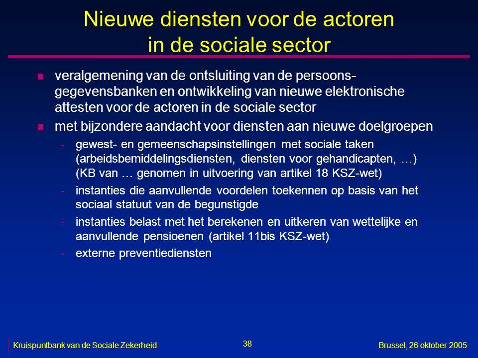 38 Kruispuntbank van de Sociale ZekerheidBrussel, 26 oktober 2005 Nieuwe diensten voor de actoren in de sociale sector n veralgemening van de ontsluit