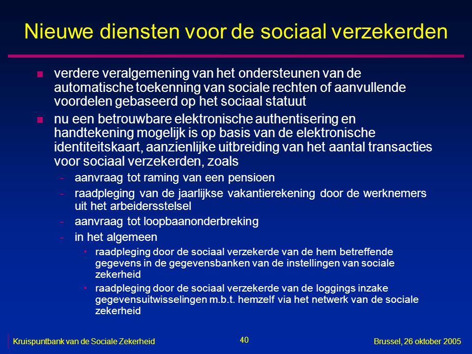 40 Kruispuntbank van de Sociale ZekerheidBrussel, 26 oktober 2005 Nieuwe diensten voor de sociaal verzekerden n verdere veralgemening van het onderste