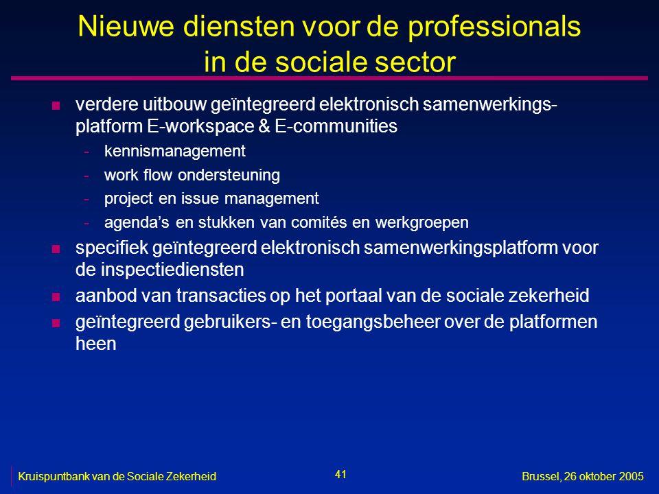 41 Kruispuntbank van de Sociale ZekerheidBrussel, 26 oktober 2005 Nieuwe diensten voor de professionals in de sociale sector n verdere uitbouw geïnteg