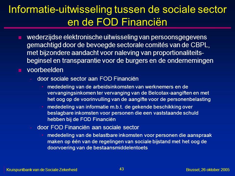 43 Kruispuntbank van de Sociale ZekerheidBrussel, 26 oktober 2005 Informatie-uitwisseling tussen de sociale sector en de FOD Financiën n wederzijdse e