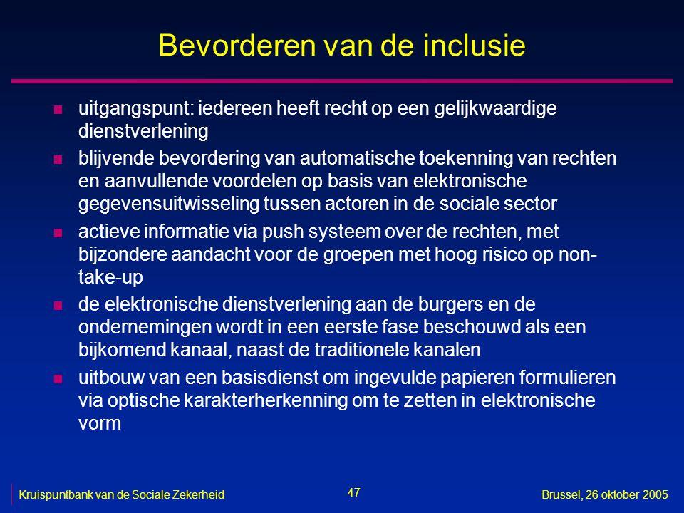 47 Kruispuntbank van de Sociale ZekerheidBrussel, 26 oktober 2005 Bevorderen van de inclusie n uitgangspunt: iedereen heeft recht op een gelijkwaardig