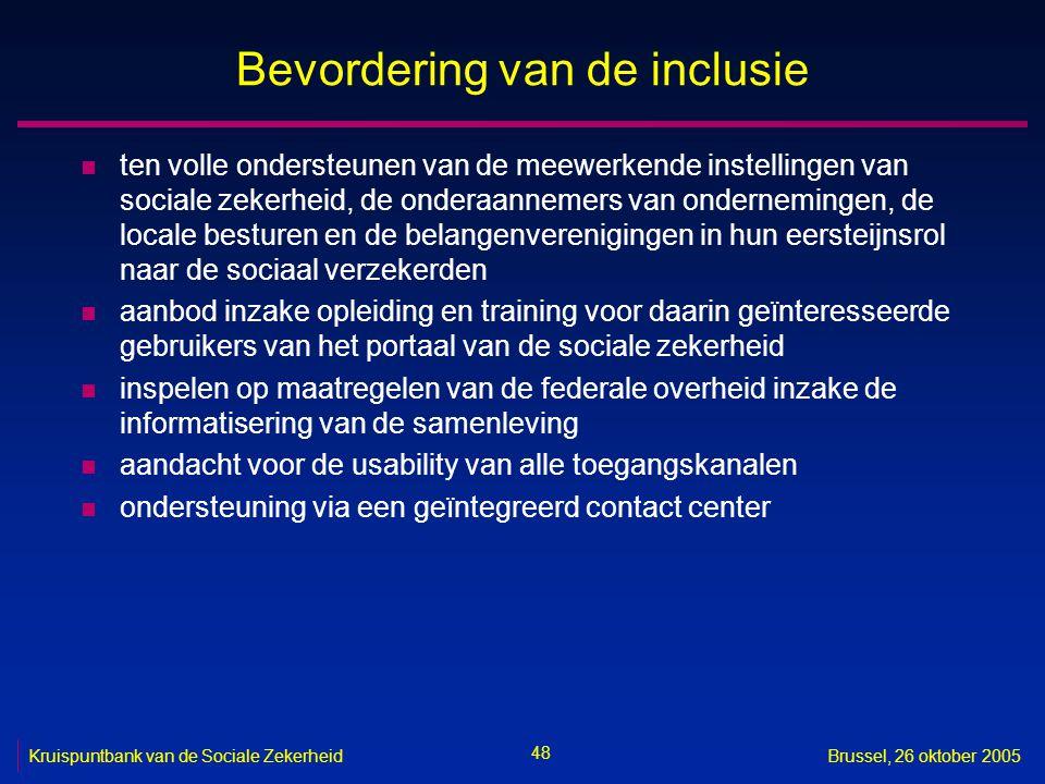 48 Kruispuntbank van de Sociale ZekerheidBrussel, 26 oktober 2005 Bevordering van de inclusie n ten volle ondersteunen van de meewerkende instellingen