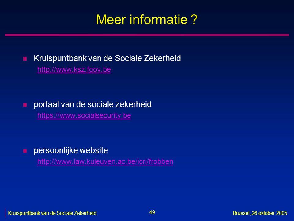 49 Kruispuntbank van de Sociale ZekerheidBrussel, 26 oktober 2005 Meer informatie ? n Kruispuntbank van de Sociale Zekerheid http://www.ksz.fgov.be n