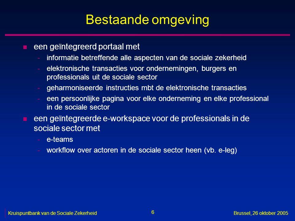 6 Kruispuntbank van de Sociale ZekerheidBrussel, 26 oktober 2005 Bestaande omgeving n een geïntegreerd portaal met -informatie betreffende alle aspect