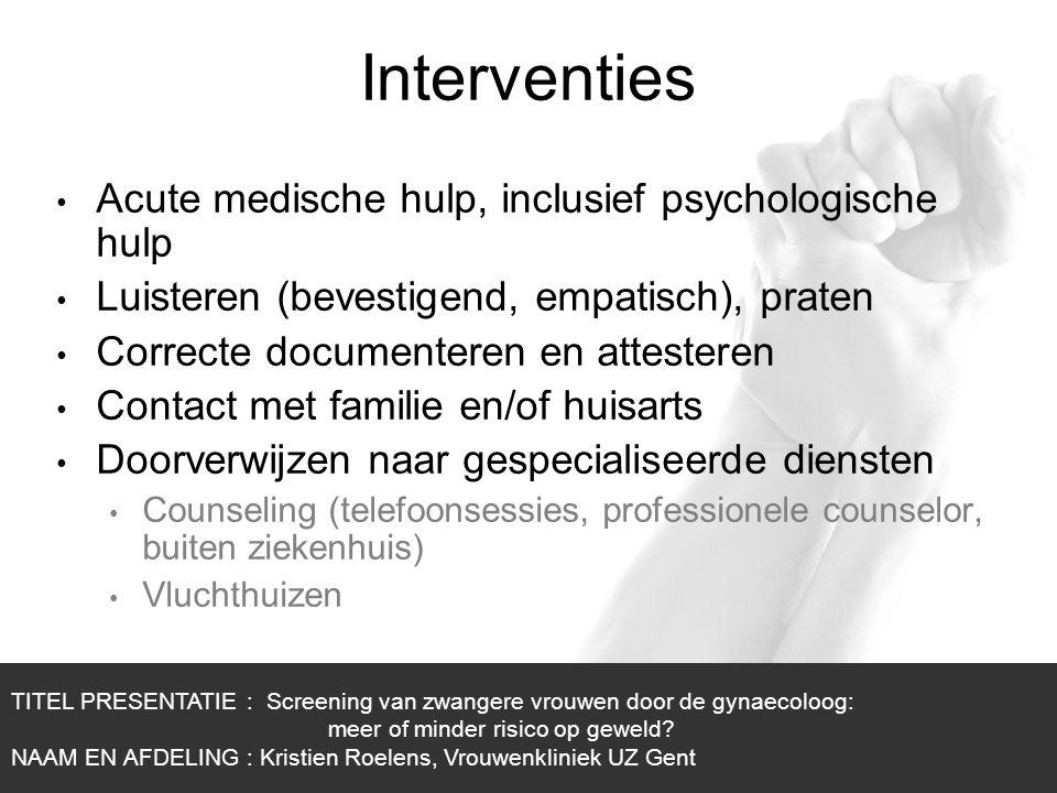 1/1 Interventies Acute medische hulp, inclusief psychologische hulp Luisteren (bevestigend, empatisch), praten Correcte documenteren en attesteren Con