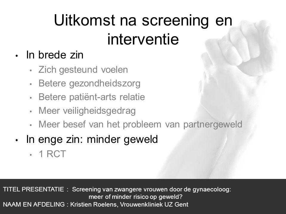 1/1 Uitkomst na screening en interventie In brede zin Zich gesteund voelen Betere gezondheidszorg Betere patiënt-arts relatie Meer veiligheidsgedrag M