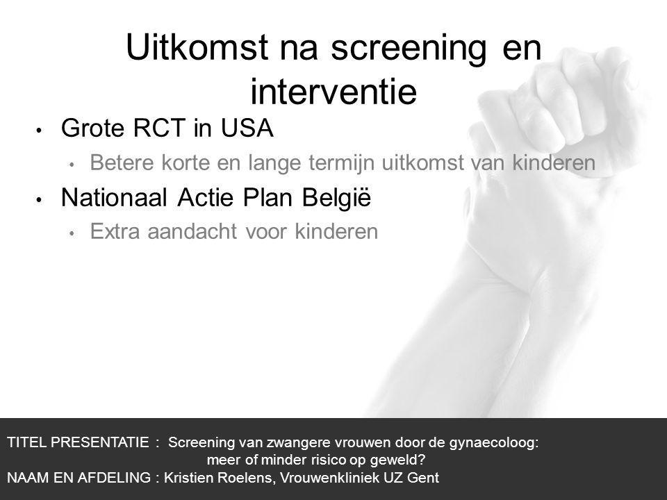 1/1 Uitkomst na screening en interventie Grote RCT in USA Betere korte en lange termijn uitkomst van kinderen Nationaal Actie Plan België Extra aandac