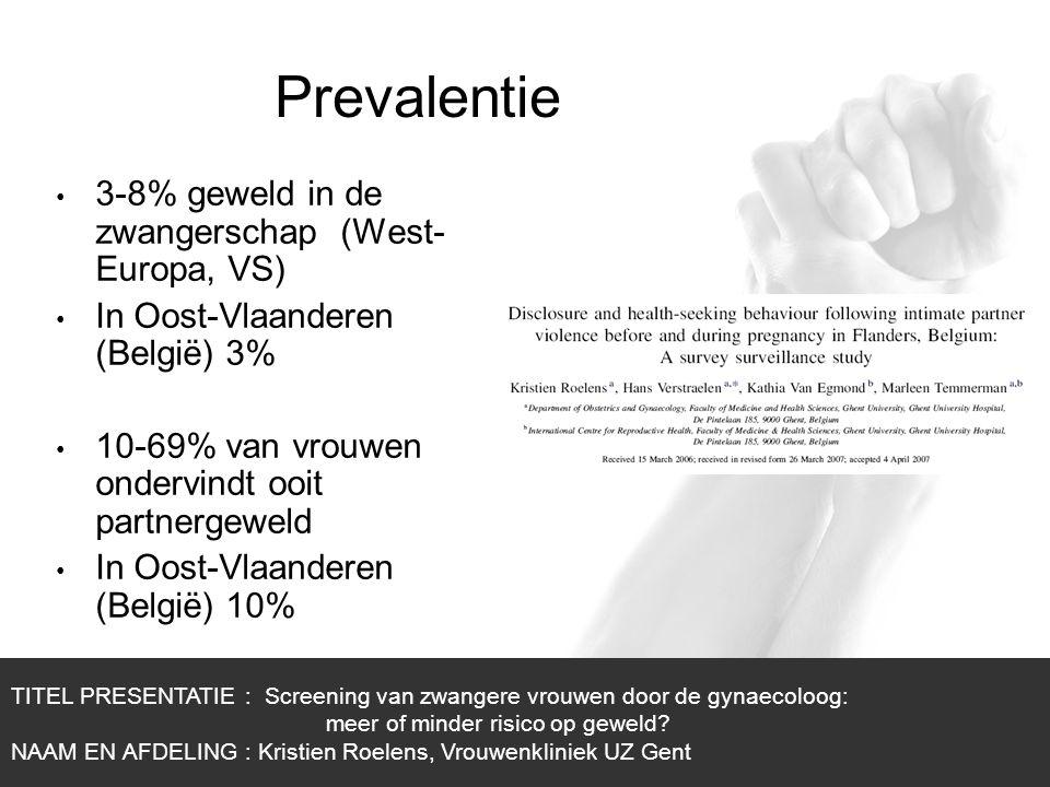 1/1 3-8% geweld in de zwangerschap (West- Europa, VS) In Oost-Vlaanderen (België) 3% 10-69% van vrouwen ondervindt ooit partnergeweld In Oost-Vlaander