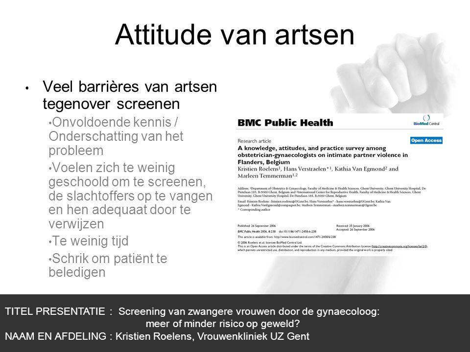 1/1 Attitude van artsen Veel barrières van artsen tegenover screenen Onvoldoende kennis / Onderschatting van het probleem Voelen zich te weinig gescho
