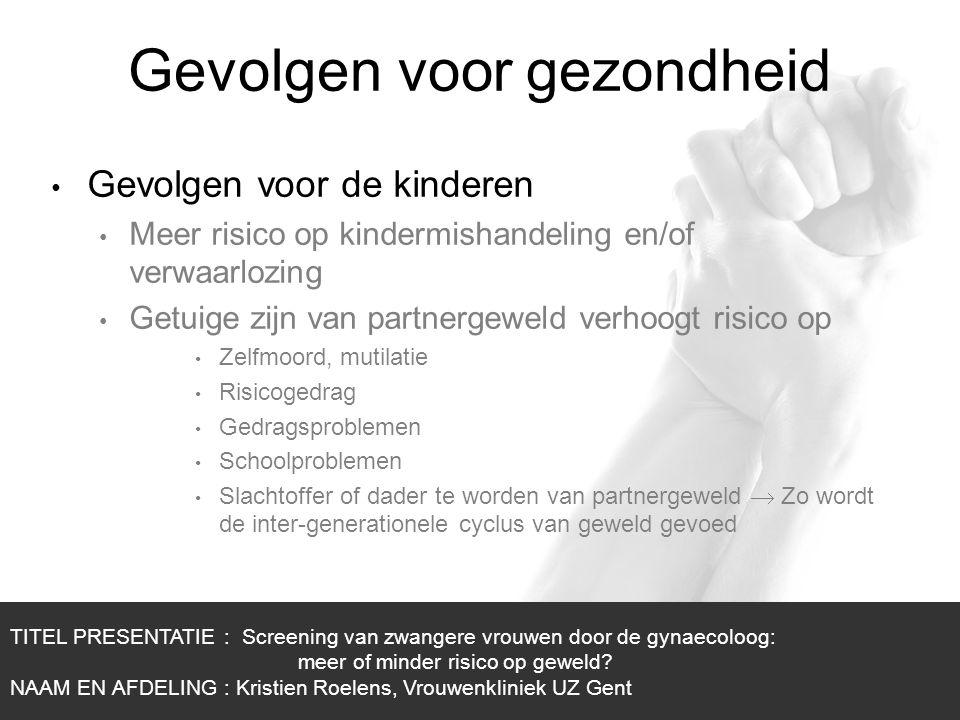 1/1 Gevolgen voor gezondheid Gevolgen voor de kinderen Meer risico op kindermishandeling en/of verwaarlozing Getuige zijn van partnergeweld verhoogt r