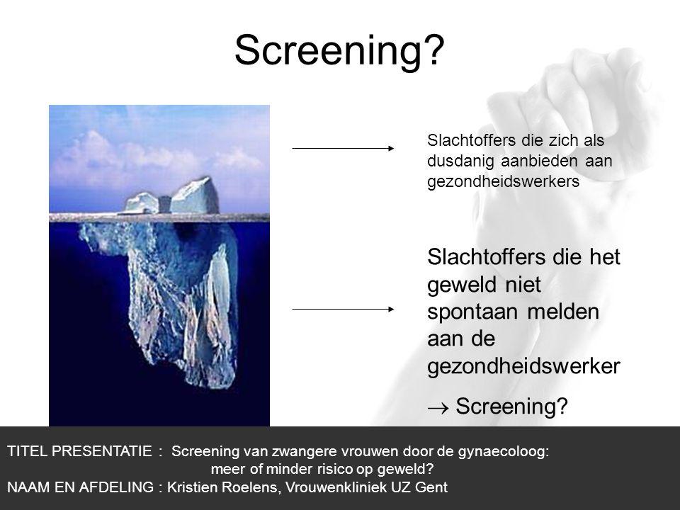 1/1 Screening? TITEL PRESENTATIE : Screening van zwangere vrouwen door de gynaecoloog: meer of minder risico op geweld? NAAM EN AFDELING : Kristien Ro