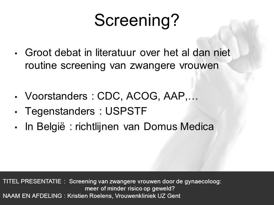 1/1 Attitude van vrouwen tegenover screening In meeste studies : positief, zeker in prenatale setting In Oost-Vlaanderen (België) TITEL PRESENTATIE : Screening van zwangere vrouwen door de gynaecoloog: meer of minder risico op geweld.
