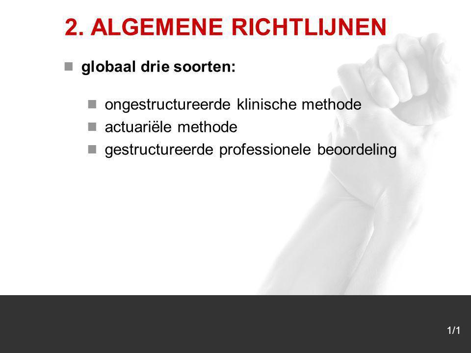 1/1 2. ALGEMENE RICHTLIJNEN globaal drie soorten: ongestructureerde klinische methode actuariële methode gestructureerde professionele beoordeling
