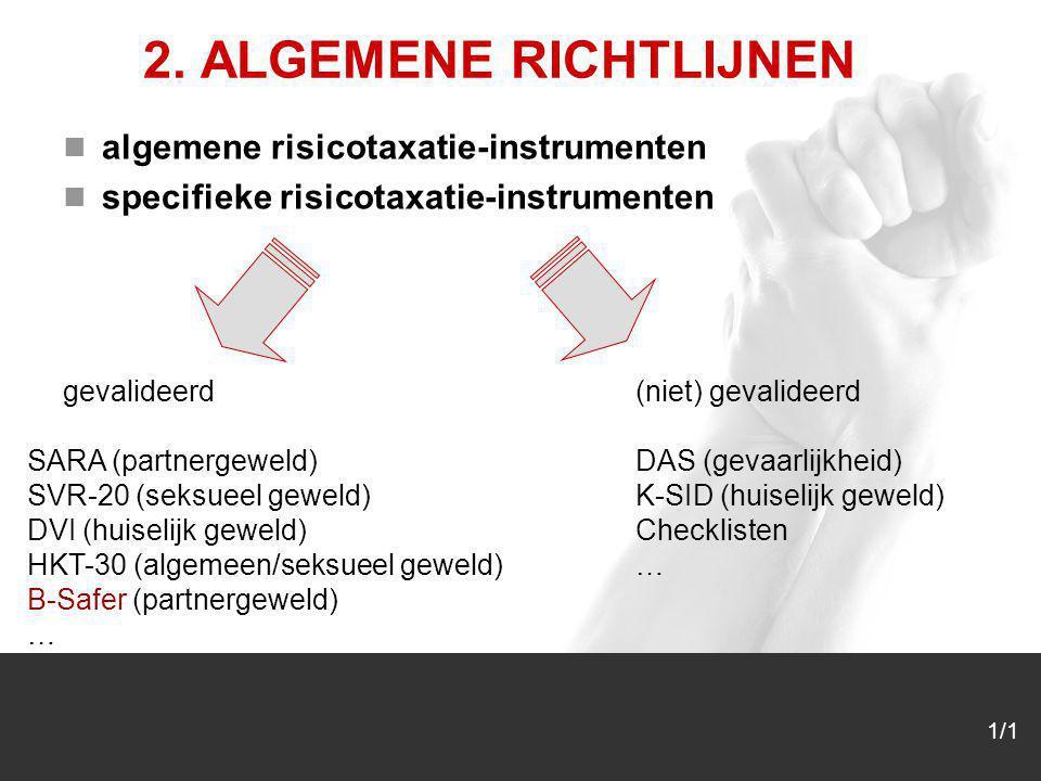 1/1 2. ALGEMENE RICHTLIJNEN algemene risicotaxatie-instrumenten specifieke risicotaxatie-instrumenten gevalideerd (niet) gevalideerd SARA (partnergewe