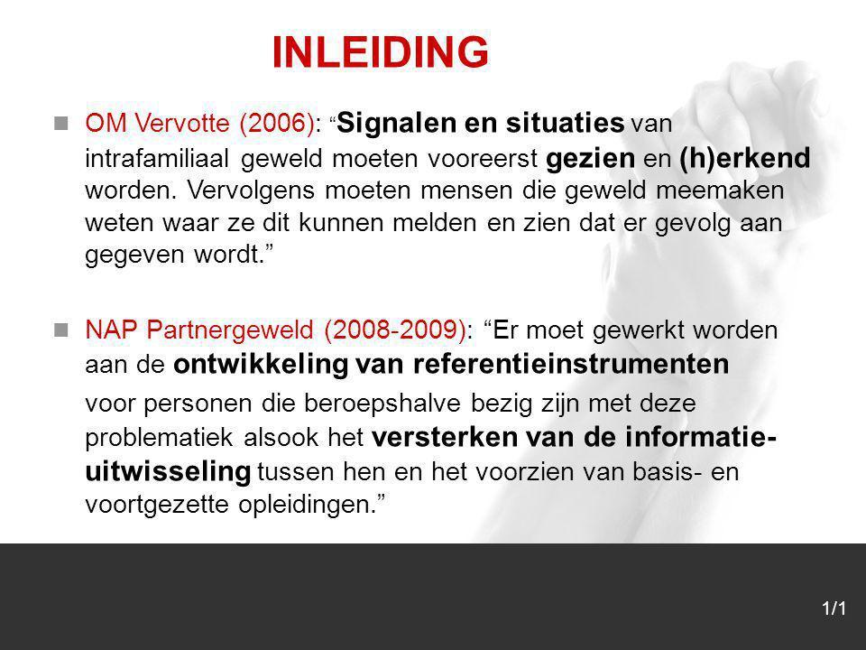 """1/1 INLEIDING OM Vervotte (2006): """" Signalen en situaties van intrafamiliaal geweld moeten vooreerst gezien en (h)erkend worden. Vervolgens moeten men"""