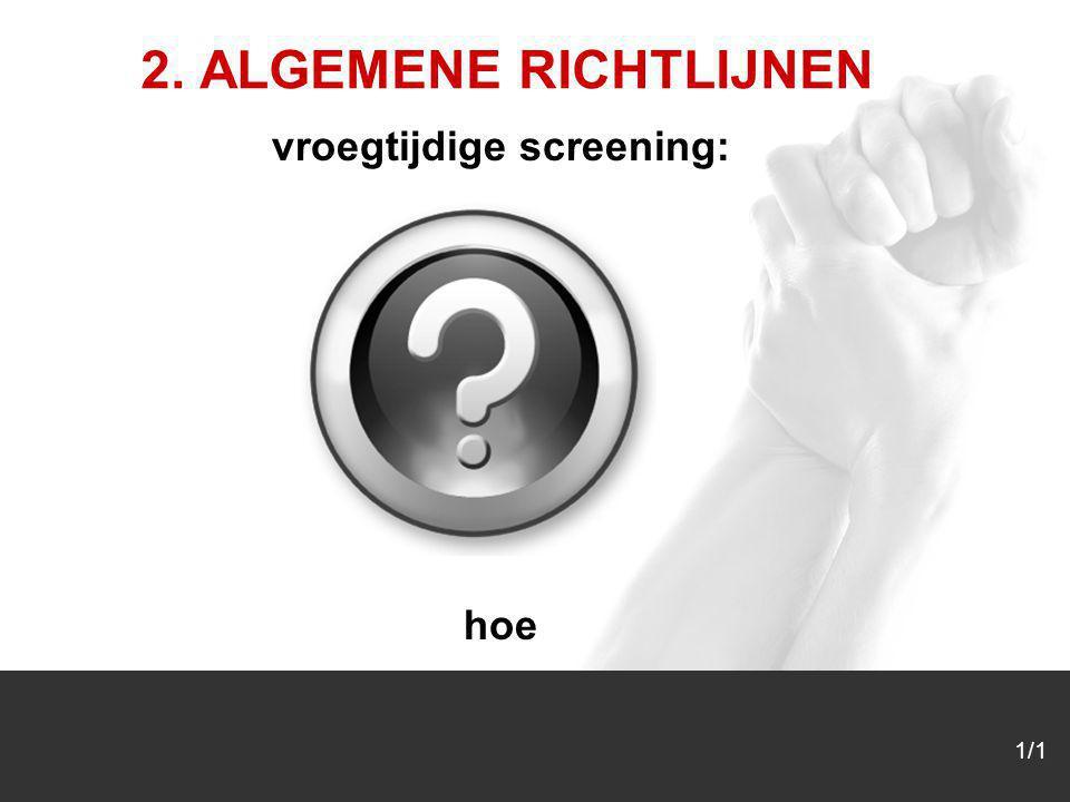 1/1 2. ALGEMENE RICHTLIJNEN vroegtijdige screening: hoe