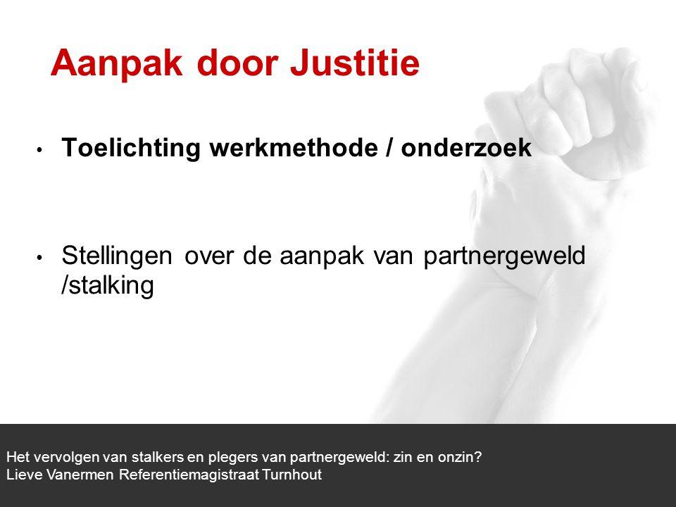 1/1 Toelichting werkmethode / onderzoek Stellingen over de aanpak van partnergeweld /stalking Het vervolgen van stalkers en plegers van partnergeweld: