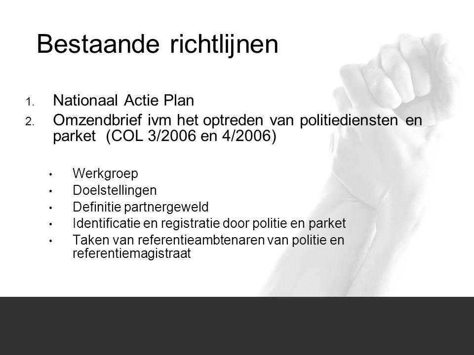 1/1 1. Nationaal Actie Plan 2. Omzendbrief ivm het optreden van politiediensten en parket (COL 3/2006 en 4/2006) Werkgroep Doelstellingen Definitie p
