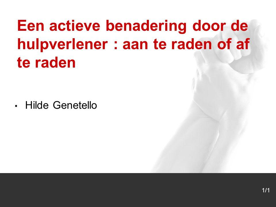 1/1 Hilde Genetello 1/1 Een actieve benadering door de hulpverlener : aan te raden of af te raden
