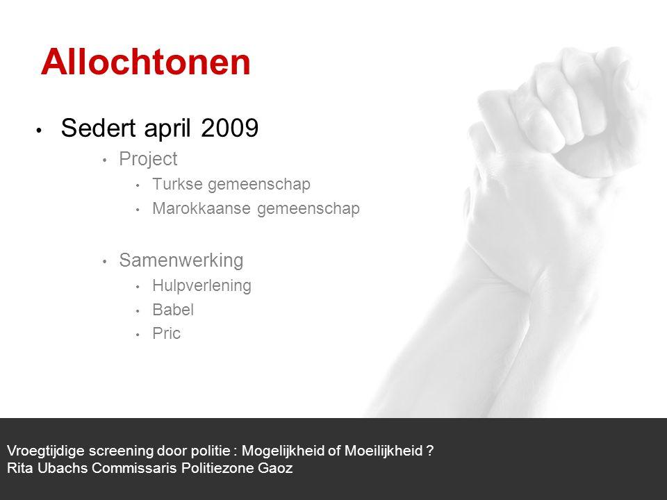 1/1 Sedert april 2009 Project Turkse gemeenschap Marokkaanse gemeenschap Samenwerking Hulpverlening Babel Pric Vroegtijdige screening door politie : Mogelijkheid of Moeilijkheid .