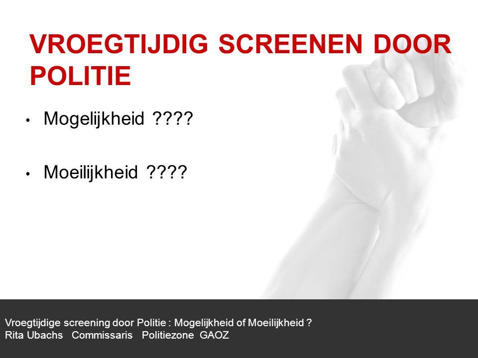 1/1 Vroegtijdige screening door de politie : Mogelijkheid of Moeilijkheid .