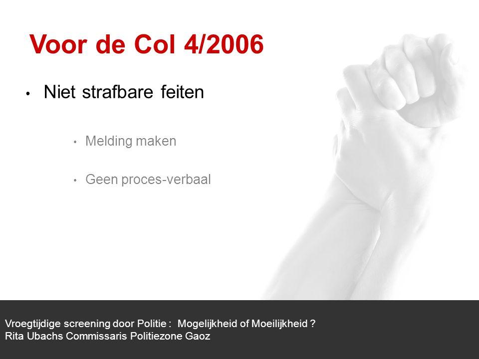 1/1 Niet strafbare feiten Melding maken Geen proces-verbaal Vroegtijdige screening door Politie : Mogelijkheid of Moeilijkheid .