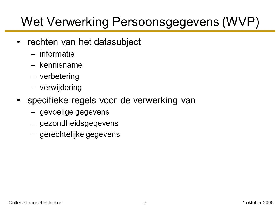 18 1 oktober 2008 College Fraudebestrijding Dienstenintegratoren en WVP juistheid en nauwkeurigheid –dienstenintegrator sluit met leveranciers van deeldiensten service level agreements af i.v.m.