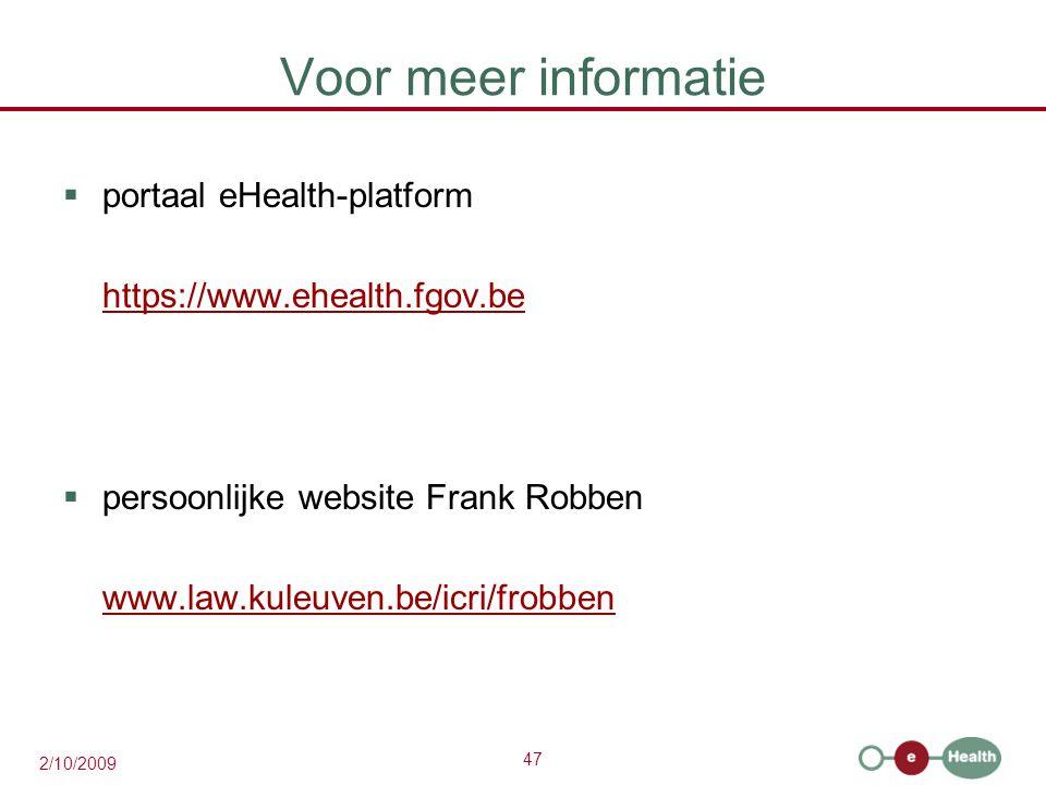 47 2/10/2009 Voor meer informatie  portaal eHealth-platform https://www.ehealth.fgov.be  persoonlijke website Frank Robben www.law.kuleuven.be/icri/frobben