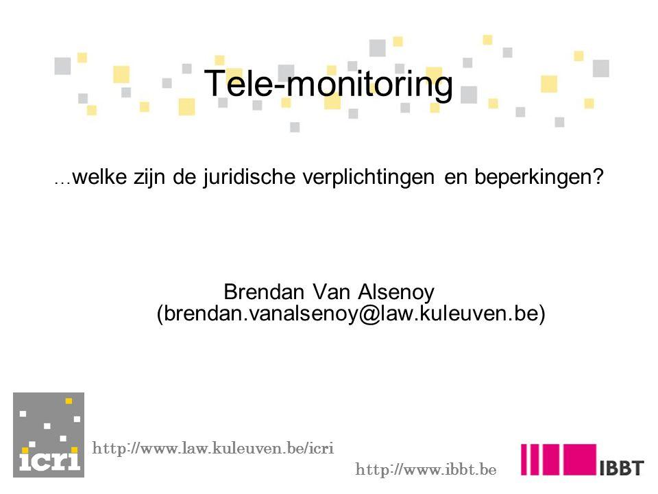 … welke zijn de juridische verplichtingen en beperkingen? Brendan Van Alsenoy (brendan.vanalsenoy@law.kuleuven.be) Tele-monitoring http://www.law.kule