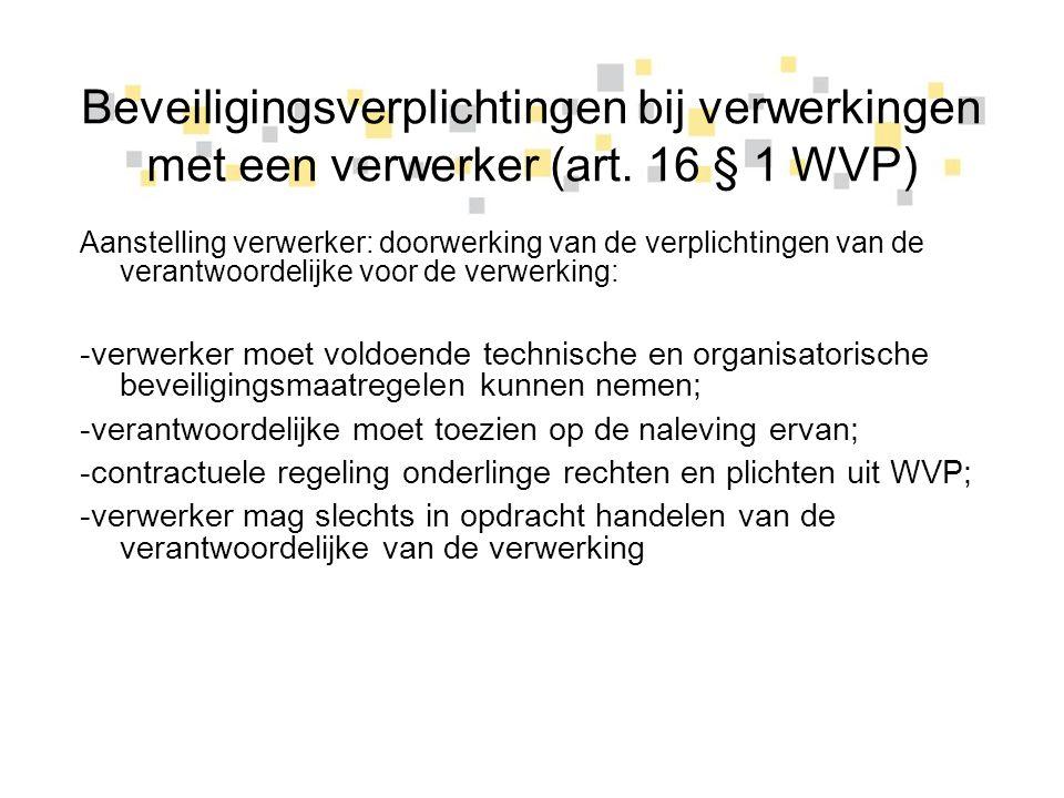 Beveiligingsverplichtingen bij verwerkingen met een verwerker (art. 16 § 1 WVP) Aanstelling verwerker: doorwerking van de verplichtingen van de verant