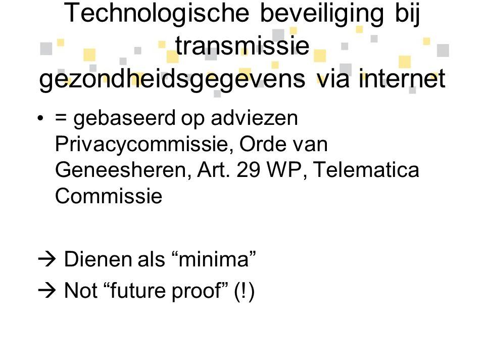 Technologische beveiliging bij transmissie gezondheidsgegevens via internet = gebaseerd op adviezen Privacycommissie, Orde van Geneesheren, Art. 29 WP