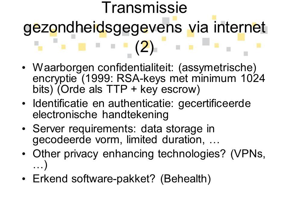 Transmissie gezondheidsgegevens via internet (2) Waarborgen confidentialiteit: (assymetrische) encryptie (1999: RSA-keys met minimum 1024 bits) (Orde
