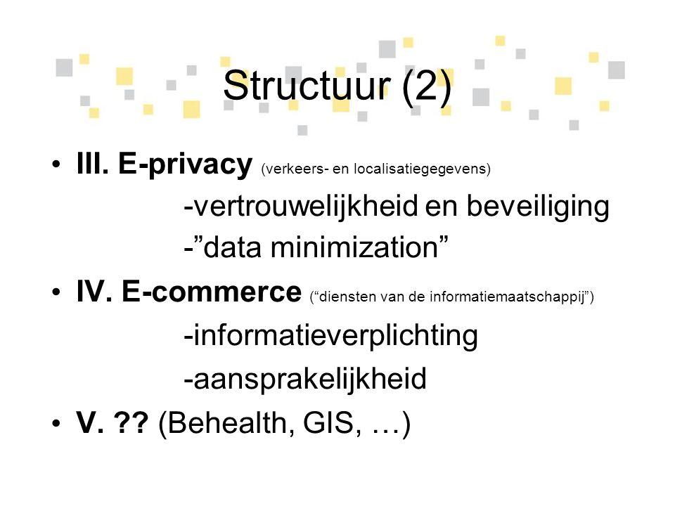"""Structuur (2) III. E-privacy (verkeers- en localisatiegegevens) -vertrouwelijkheid en beveiliging -""""data minimization"""" IV. E-commerce (""""diensten van d"""