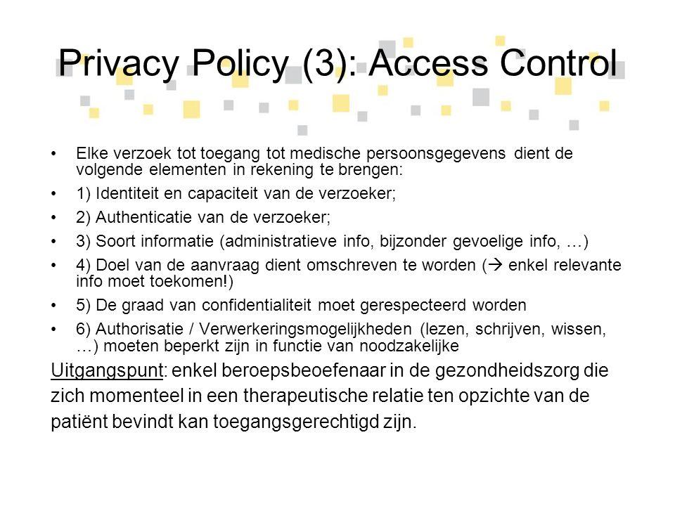 Privacy Policy (3): Access Control Elke verzoek tot toegang tot medische persoonsgegevens dient de volgende elementen in rekening te brengen: 1) Ident