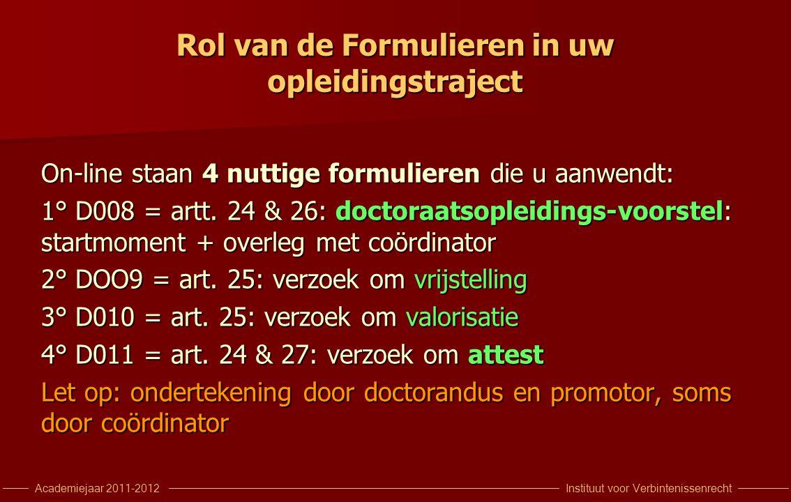 Instituut voor VerbintenissenrechtAcademiejaar 2011-2012 Rol van de Formulieren in uw opleidingstraject On-line staan 4 nuttige formulieren die u aanwendt: 1° D008 = artt.