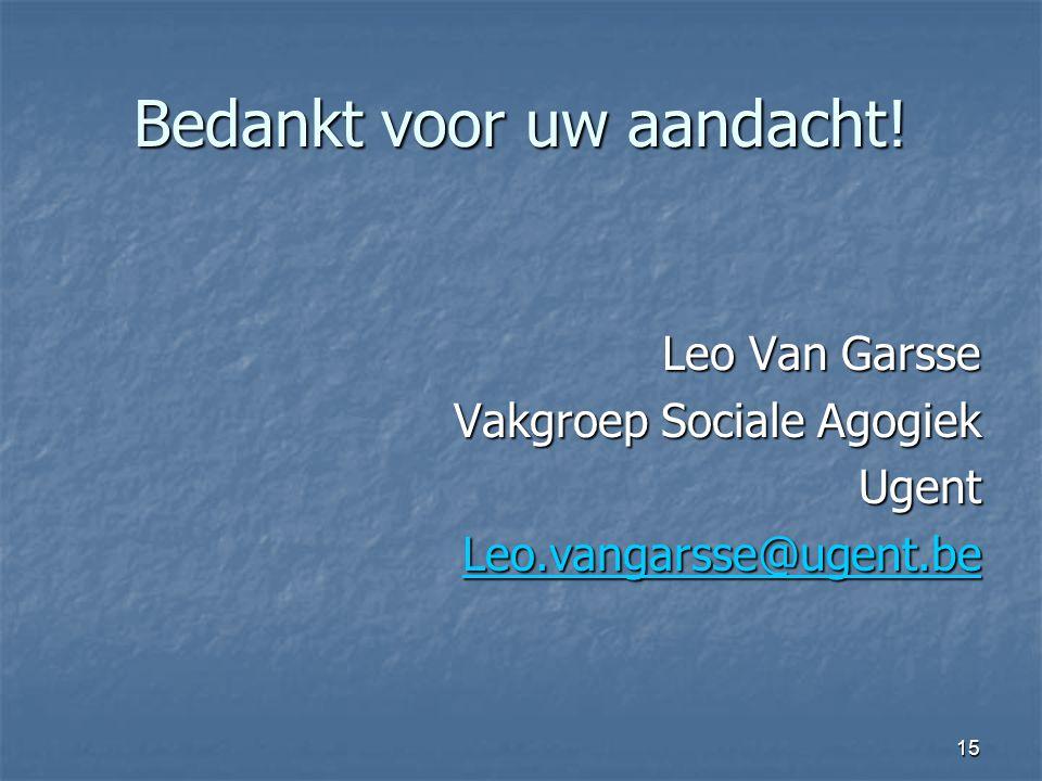 15 Bedankt voor uw aandacht! Leo Van Garsse Vakgroep Sociale Agogiek Ugent Leo.vangarsse@ugent.be