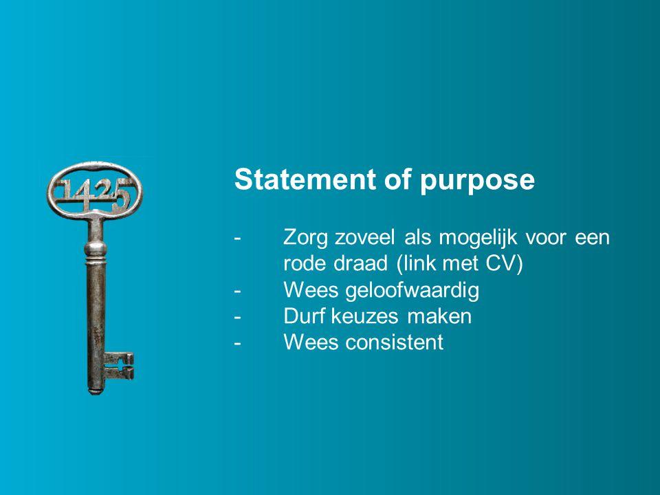 Statement of purpose -Zorg zoveel als mogelijk voor een rode draad (link met CV) -Wees geloofwaardig -Durf keuzes maken -Wees consistent