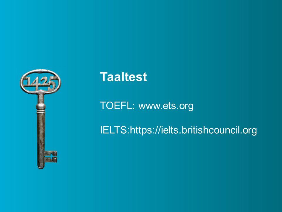 Taaltest TOEFL: www.ets.org IELTS:https://ielts.britishcouncil.org