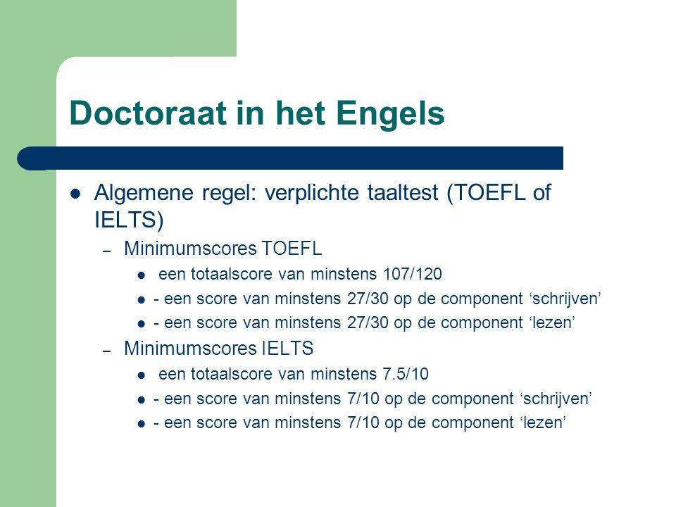 Doctoraat in het Engels Algemene regel: verplichte taaltest (TOEFL of IELTS) – Minimumscores TOEFL een totaalscore van minstens 107/120 - een score va
