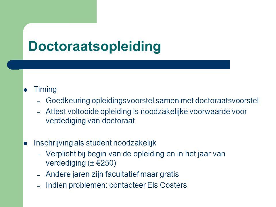 Doctoraatsopleiding Timing – Goedkeuring opleidingsvoorstel samen met doctoraatsvoorstel – Attest voltooide opleiding is noodzakelijke voorwaarde voor