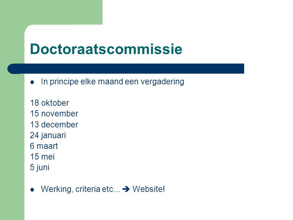 Doctoraatscommissie In principe elke maand een vergadering 18 oktober 15 november 13 december 24 januari 6 maart 15 mei 5 juni Werking, criteria etc..